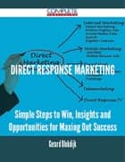Direct Response Marketing - Simple Steps to Win, Insights and Opportunities for Maxing Out Success ebook by Gerard Blokdijk