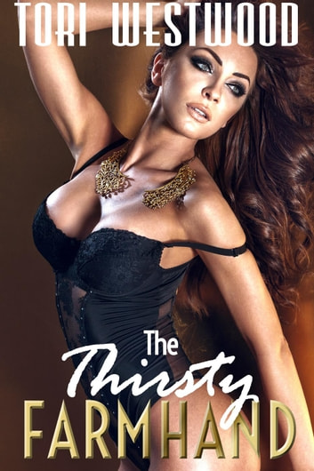 The Thirsty Farmhand (Young Teen Milked by Mysterious Spanish Heart-throb Lactation Erotica) ebook by Tori Westwood