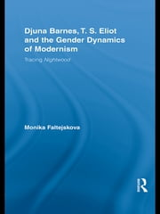 Djuna Barnes, T. S. Eliot and the Gender Dynamics of Modernism - Tracing Nightwood ebook by Monika Faltejskova