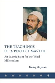 Teachings of a Perfect Master - An Islamic Saint for the Third Millennium ebook by Henry Bayman
