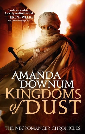 The Kingdoms Of Dust - The Necromancer Chronicles: Book Three ebook by Amanda Downum