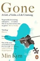 Gone - A Girl, a Violin, a Life Unstrung ebook by Min Kym