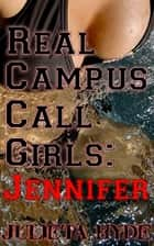 Real Campus Call Girls: Jennifer ebook by Julieta Hyde