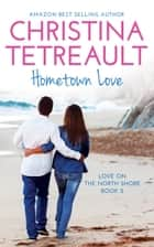 Hometown Love ebook by Christina Tetreault