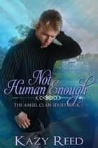 Not Human Enough ebook by Kazy Reed