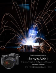 The Friedman Archives Guide to Sony's A99 Ii ebook by Gary Friedman