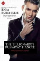 The Billionaire's Runaway Fiancée eBook by Jenna Bayley-Burke
