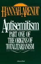 Antisemitism - Part One of The Origins of Totalitarianism ebook by Hannah Arendt