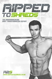 Ripped to Shreds: The groundbreaking body transformation report ebook by Shaun Petafi,Dean Connor