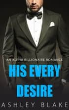 His Every Desire ebook by Ashley Blake