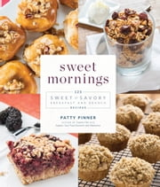 Sweet Mornings - 125 Sweet and Savory Breakfast and Brunch Recipes ebook by Patty Pinner