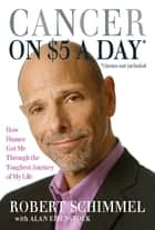Cancer on Five Dollars a Day (chemo not included) ebook by Robert Schimmel,Alan Eisenstock