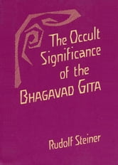 The Occult Significance of the Bhagavad Gita ebook by Rudolf Steiner