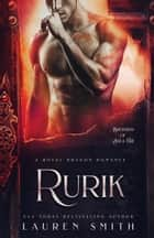 Rurik: A Royal Dragon Romance - Brothers of Ash and Fire, #3 ebook by Lauren Smith
