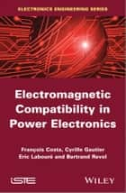 Electromagnetic Compatibility in Power Electronics ebook by François Costa,Eric Laboure,Bertrand Revol