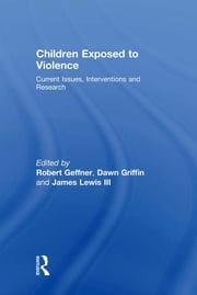 Children Exposed To Violence - Current Issues, Interventions and Research ebook by