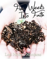 Five Weeks Into Faith ebook by Lori Hickox-Monjaras
