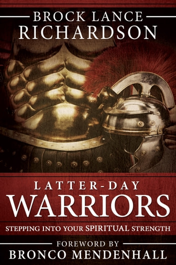 Latter-day Warriors - Stepping into Your Spiritual Strength ebook by Brock Lance Richardson