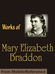 Works Of Mary Elizabeth Braddon: Lady Audley's Secret, Birds Of Prey, Phantom Fortune, London Pride, The Golden Calf & More (Mobi Collected Works) ebook by Mary Elizabeth Braddon