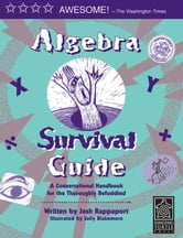 Algebra Survival Guide - A Conversational Handbook for the Thoroughly Befuddled ebook by Josh Rappaport,Sally Blakemore