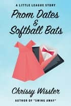 Prom Dates & Softball Bats eBook by Chrissy Wissler