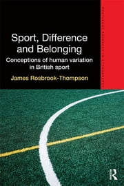 Sport, Difference and Belonging - Conceptions of Human Variation in British Sport ebook by James Rosbrook-Thompson