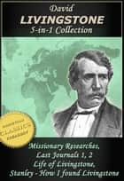 The David Livingstone Collection ebook by David Livingstone, Henry Stanley