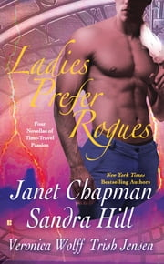 Ladies Prefer Rogues - Four Novellas of Time-Travel Passion ebook by Janet Chapman,Sandra Hill,Veronica Wolff,Trish Jensen