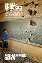 Shell Shocked - On the Ground Under Israels Gaza Assault ebook by Mohammed Omer