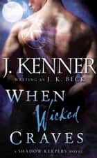 When Wicked Craves ebook by J.K. Beck,J. Kenner