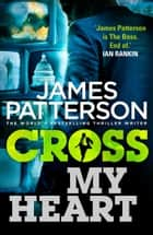 Cross My Heart - (Alex Cross 21) ebook by James Patterson