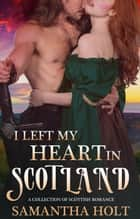 I Left My Heart in Scotland ebook by Samantha Holt