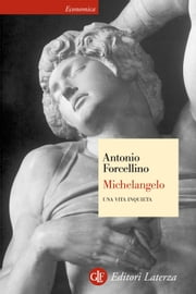 Michelangelo - Una vita inquieta ebook by Antonio Forcellino