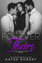 Forever Theirs ekitaplar by Katee Robert