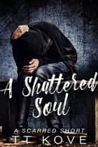 A Shattered Soul ebook by T.T. Kove