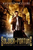 Soldier of Fortune - A Gideon Quinn Adventure ekitaplar by Kathleen McClure