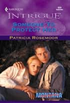 Someone To Protect Her (Mills & Boon Intrigue) ebook by Patricia Rosemoor