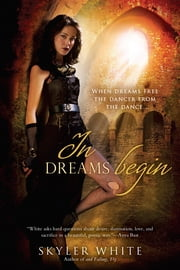 In Dreams Begin ebook by Skyler White