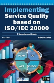Implementing Service Quality based on ISO/IEC 20000 - A Management Guide ebook by Michael Kunas