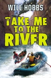Take Me to the River ebook by Will Hobbs