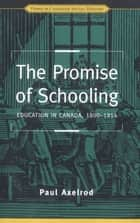 The Promise of Schooling - Education in Canada, 1800-1914 ekitaplar by Paul Axelrod