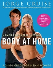 Body at Home - A Simple Plan to Drop 10 Pounds ebook by Jorge Cruise