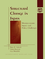 Structural Change in Japan: Macroeconomic Impact and Policy Challenges ebook by Tamim Mr. Bayoumi,Guy Mr. Meredith,Bijan Aghevli