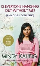 Is Everyone Hanging Out Without Me? - (And other concerns) eBook by Mindy Kaling
