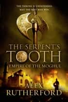 The Serpent's Tooth ebook by Alex Rutherford