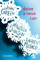 Deixe a neve cair ebook by John Green, Maureen Johnson, Lauren Myracle