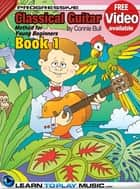 Classical Guitar Lessons for Kids - Book 1 - How to Play Classical Guitar for Kids (Free Video Available) ebook by LearnToPlayMusic.com, Connie Bull, James Stewart