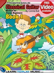 Classical Guitar Lessons for Kids - Book 1 - How to Play Classical Guitar for Kids (Free Video Available) ebook by LearnToPlayMusic.com,Connie Bull,James Stewart