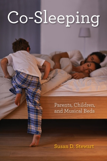 Co-Sleeping - Parents, Children, and Musical Beds ebook by Susan D. Stewart