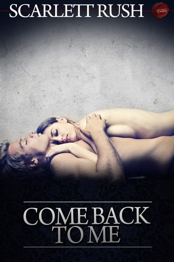 Come Back to Me ebook by Scarlett Rush